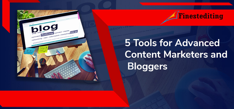 5 Tools for Advanced Content Marketers and Bloggers