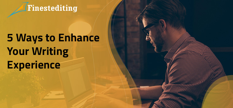 5 Ways to Enhance You're Writing Experience